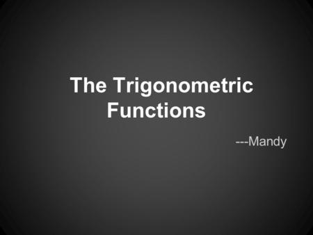 The Trigonometric Functions ---Mandy. 6.1 Trigonometric Functions of Acute Angles.