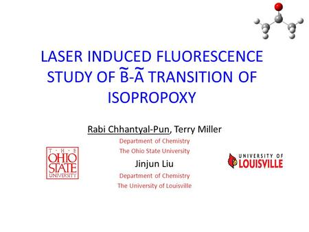 LASER INDUCED FLUORESCENCE STUDY OF B-A TRANSITION OF ISOPROPOXY Rabi Chhantyal-Pun, Terry Miller Department of Chemistry The Ohio State University Jinjun.