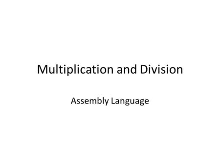 Multiplication and Division Assembly Language. Multiplication Use of AX and DX is necessary i.Byte × Byte ii.Word × Word iii.Word × Byte.