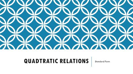 QUADTRATIC RELATIONS Standard Form.