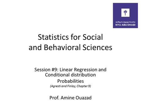 Statistics for Social and Behavioral Sciences Session #9: Linear Regression and Conditional distribution Probabilities (Agresti and Finlay, Chapter 9)