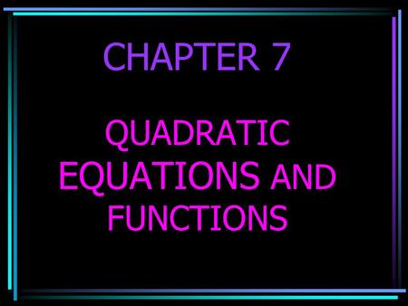CHAPTER 7 QUADRATIC EQUATIONS AND FUNCTIONS. 7-1 Completing the Square.