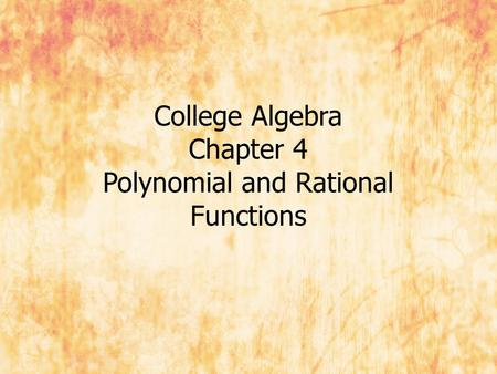College Algebra Chapter 4 Polynomial and Rational Functions.