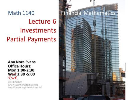 Lecture 6 Investments Partial Payments Ana Nora Evans Office Hours: Mon 1:00-2:30 Wed 3:30 -5:00 403 Kerchof
