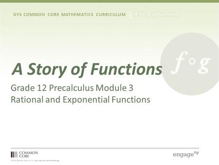 © 2012 Common Core, Inc. All rights reserved. commoncore.org NYS COMMON CORE MATHEMATICS CURRICULUM A Story of Functions Grade 12 Precalculus Module 3.