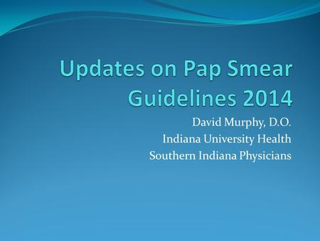 David Murphy, D.O. Indiana University Health Southern Indiana Physicians.