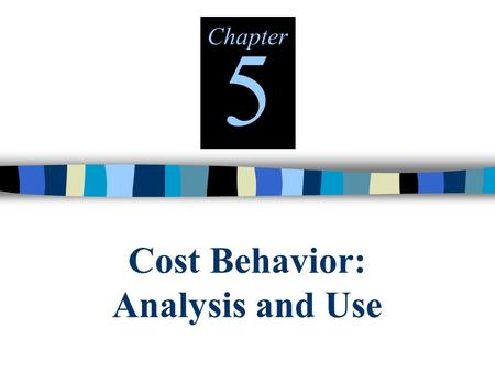 Cost Behavior: Analysis and Use Chapter 5 © The McGraw-Hill Companies, Inc., 2000 Irwin/McGraw-Hill Cost Behavior Merchandisers Cost of Goods Sold Manufacturers.