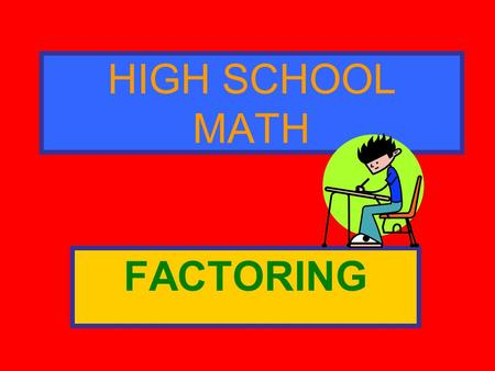 HIGH SCHOOL MATH FACTORING. Ask Yourself the following questions… FACTORINGFACTORING 1Is there a common factor? Example: 6x 2 + 8x = 2x 1. What is the.