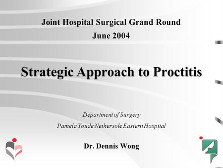 Strategic Approach to Proctitis Department of Surgery Pamela Youde Nethersole Eastern Hospital Dr. Dennis Wong Joint Hospital Surgical Grand Round June.