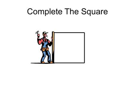 Complete The Square.