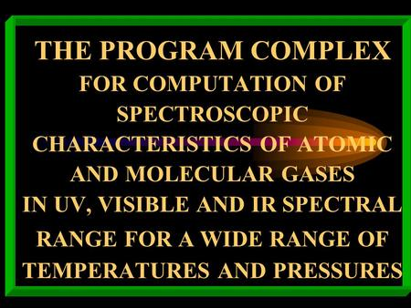 THE PROGRAM COMPLEX FOR COMPUTATION OF SPECTROSCOPIC CHARACTERISTICS OF ATOMIC AND MOLECULAR GASES IN UV, VISIBLE AND IR SPECTRAL RANGE FOR A WIDE RANGE.