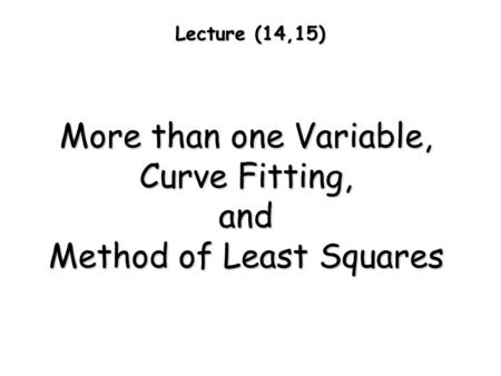 Lecture (14,15) More than one Variable, Curve Fitting, and Method of Least Squares.