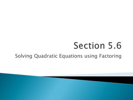 Solving Quadratic Equations using Factoring.  has the form: ax 2 + bx + c = 0 If necessary, we will need to rearrange into this form before we solve!