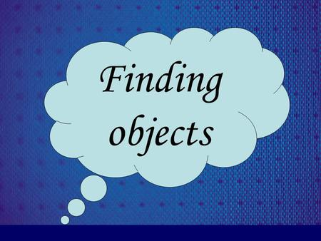 Finding objects. Prepared by: Laial Al Jeans Mais Dabous Supervised by: A.Jammal Kharoshah.