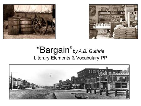 """Bargain""by A.B. Guthrie Literary Elements & Vocabulary PP"