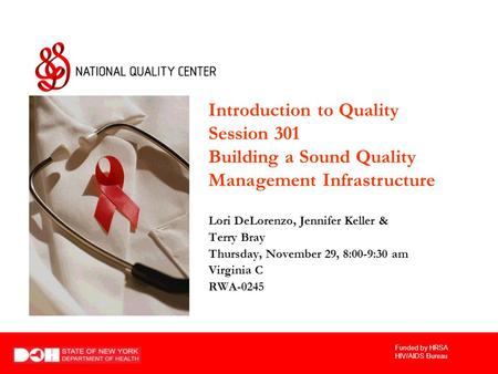 Funded by HRSA HIV/AIDS Bureau An Introduction to Performance Measurement for Quality Improvement Lori DeLorenzo, Jennifer Keller & Terry Bray Thursday,