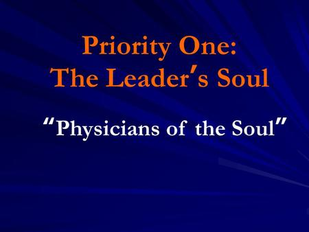 "Priority One: The Leader's Soul ""Physicians of the Soul"""