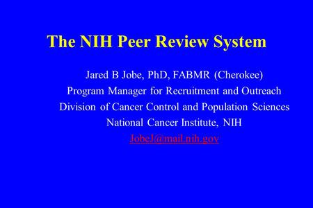 Jared B Jobe, PhD, FABMR (Cherokee) Program Manager for Recruitment and Outreach Division of Cancer Control and Population Sciences National Cancer Institute,