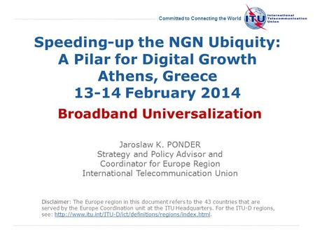 International Telecommunication Union Committed to Connecting the World Speeding-up the NGN Ubiquity: A Pilar for Digital Growth Athens, Greece 13-14 February.
