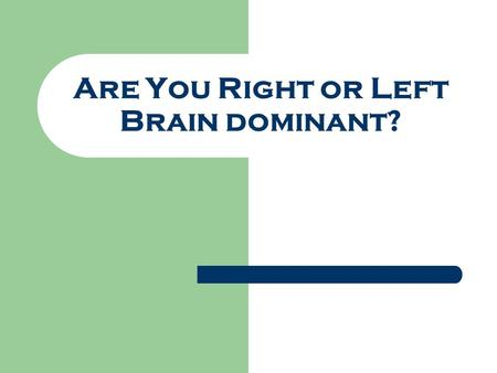 Are You Right or Left Brain dominant?. PERSONALITY is a group of traits that make you an individual. Nature (Heredity) vs. Nurture (Environment) Brain.