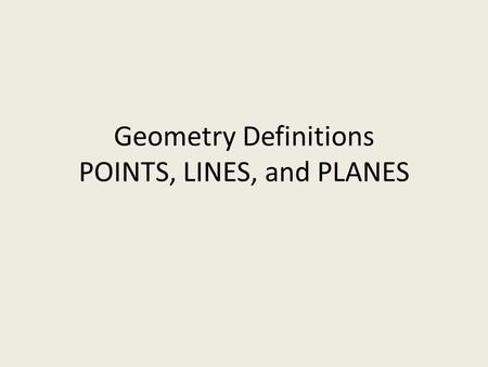 Geometry Definitions POINTS, LINES, and PLANES