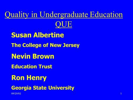 09/20/021 Susan Albertine The College of New Jersey Nevin Brown Education Trust Ron Henry Georgia State University Quality in Undergraduate Education QUE.