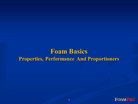 1 Foam Basics Properties, Performance And Proportioners.