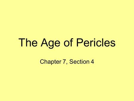 The Age of Pericles Chapter 7, Section 4. The Athenian Empire Even though the Persians retreated, they still remained a threat. Athens joins with other.