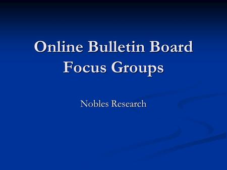 Online Bulletin Board Focus Groups Nobles Research.