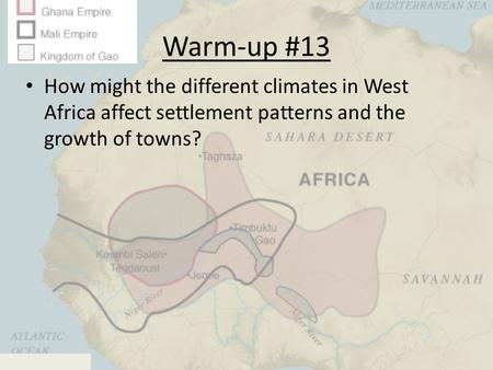 Warm-up #13 How might the different climates in West Africa affect settlement patterns and the growth of towns?