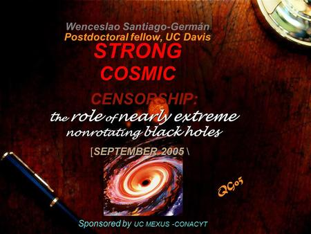 STRONG COSMIC Wenceslao Santiago-Germán Postdoctoral fellow, UC Davis STRONG COSMIC Sponsored by UC MEXUS -CONACYT t he role of nearly extreme nonrotating.