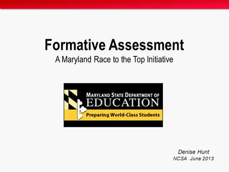 Formative Assessment A Maryland Race to the Top Initiative Denise Hunt NCSA June 2013.