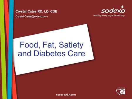 SodexoUSA.com Food, Fat, Satiety and Diabetes Care Crystal Cates RD, LD, CDE