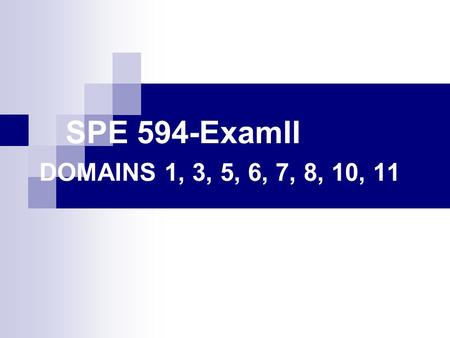 SPE 594-ExamII DOMAINS 1, 3, 5, 6, 7, 8, 10, 11. Core Domain Area 1: Know Professional Information (8 Questions) 1.Know basic laws and regulations that.