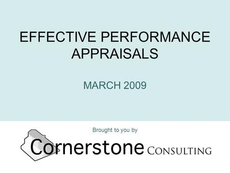 EFFECTIVE PERFORMANCE APPRAISALS MARCH 2009 Brought to you by.