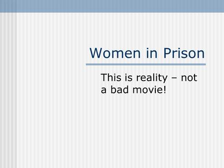 Women in Prison This is reality – not a bad movie!