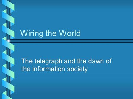 Wiring the World The telegraph and the dawn of the information society.