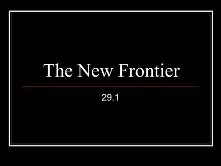 The New Frontier 29.1. Points to Ponder What factors influenced the election of 1960? What domestic programs did President Kennedy pursue? What circumstances.