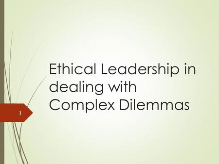 Ethical Leadership in dealing with Complex Dilemmas