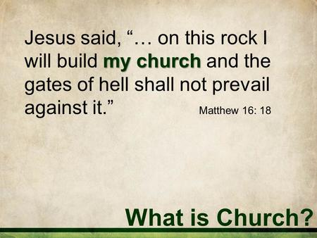 "What is Church? my church Jesus said, ""… on this rock I will build my church and the gates of hell shall not prevail against it."" Matthew 16: 18."