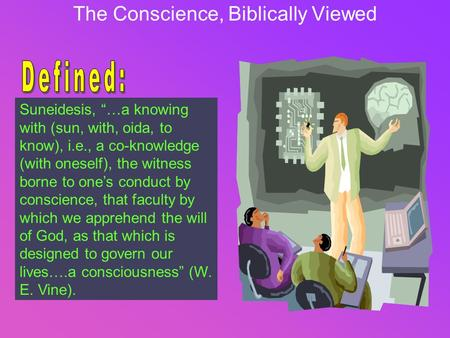 "The Conscience, Biblically Viewed Suneidesis, ""…a knowing with (sun, with, oida, to know), i.e., a co-knowledge (with oneself), the witness borne to one's."