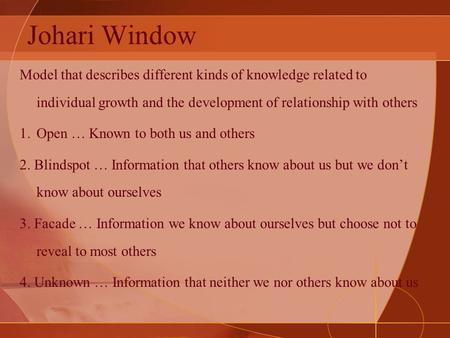 Johari Window Model that describes different kinds of knowledge related to individual growth and the development of relationship with others 1.Open … Known.