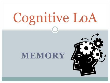 Cognitive LoA MEMORY. Thought to ponder and Discuss… From what you have learned thus far, or from personal experience, do you think all memories are stored.