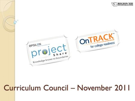 "Curriculum Council – November 2011. Epsilen Accounts 1.Visit www.projectsharetexas.orgwww.projectsharetexas.org 2.Click ""I did not receive my username."