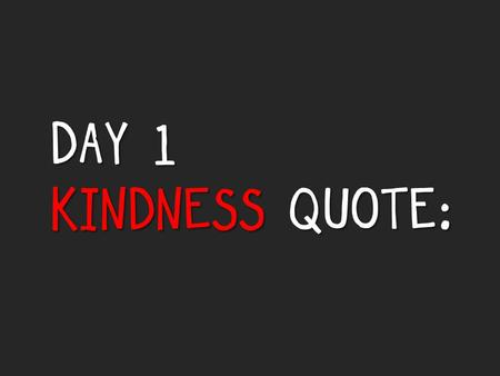 DAY 1 KINDNESS QUOTE:. WHAT YOU PRAISE YOU INCREASE. -CATHERINE PONDER.