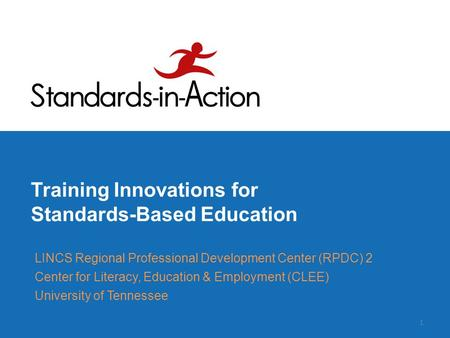 Training Innovations for Standards-Based Education LINCS Regional Professional Development Center (RPDC) 2 Center for Literacy, Education & Employment.