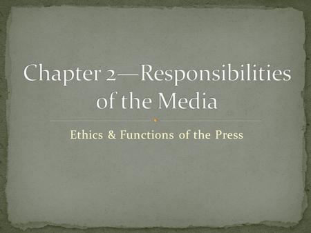 "Ethics & Functions of the Press. Political function ""watchdog"" of government Provide information to audience to make political decisions Cover the details."