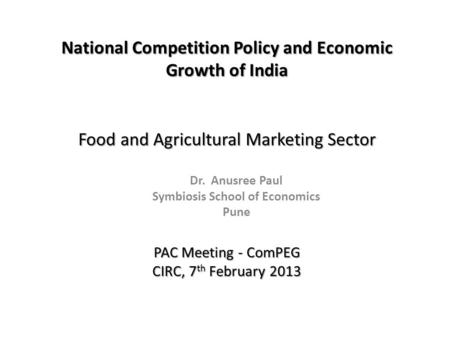 Food and Agricultural Marketing Sector Dr. Anusree Paul Symbiosis School of Economics Pune National Competition Policy and Economic Growth of India PAC.