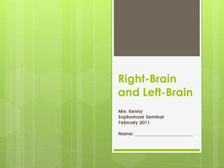 Right-Brain and Left-Brain Mrs. Kenny Sophomore Seminar February 2011 Name: _________________________.