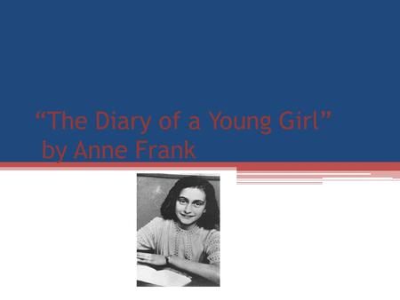 """The Diary of a Young Girl"" by Anne Frank. I OVERVIEW GENRE Non-fiction, historical autobiography. It's written as a journal by Anne Frank about her life."
